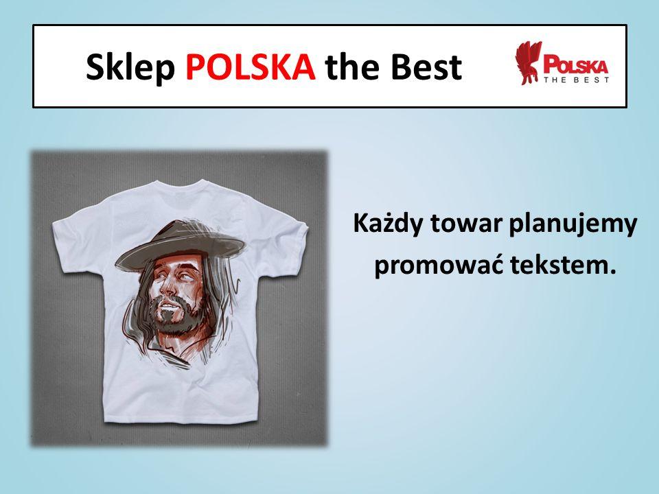 Każdy towar planujemy promować tekstem. Sklep POLSKA the Best