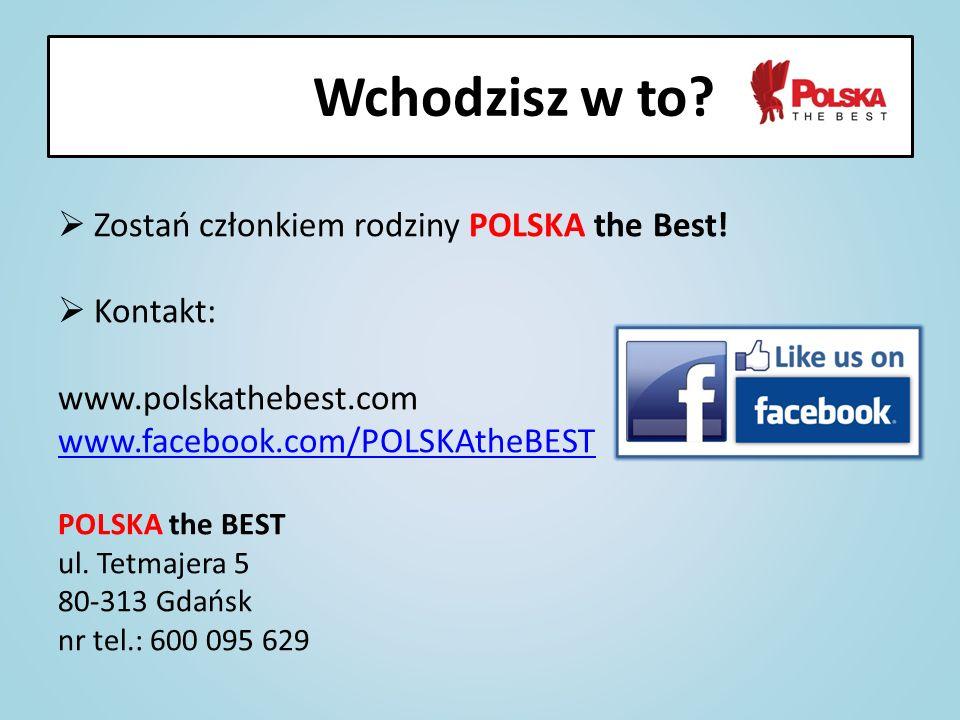 Zostań członkiem rodziny POLSKA the Best! Kontakt: www.polskathebest.com www.facebook.com/POLSKAtheBEST POLSKA the BEST ul. Tetmajera 5 80-313 Gdańsk