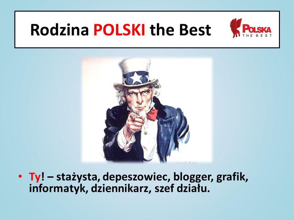 Ty! – stażysta, depeszowiec, blogger, grafik, informatyk, dziennikarz, szef działu. Rodzina POLSKI the Best