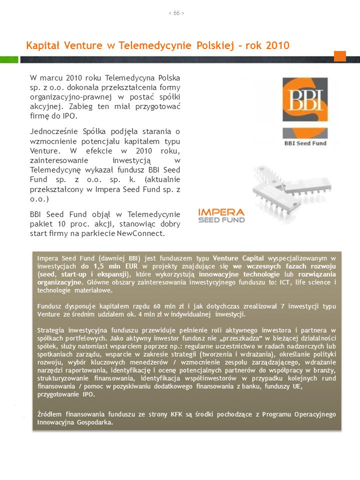 W marcu 2010 roku Telemedycyna Polska sp. z o.o. dokonała przekształcenia formy organizacyjno–prawnej w postać spółki akcyjnej. Zabieg ten miał przygo