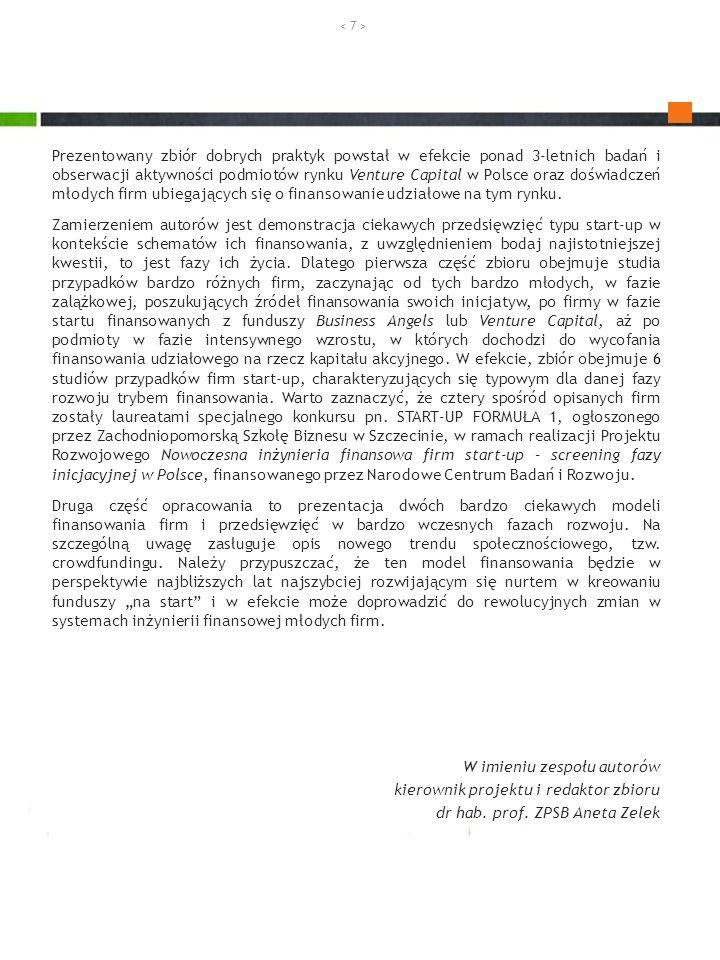 Prezentowany zbiór dobrych praktyk powstał w efekcie ponad 3-letnich badań i obserwacji aktywności podmiotów rynku Venture Capital w Polsce oraz doświ