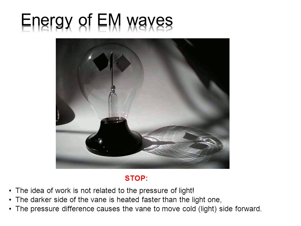 STOP: The idea of work is not related to the pressure of light! The darker side of the vane is heated faster than the light one, The pressure differen