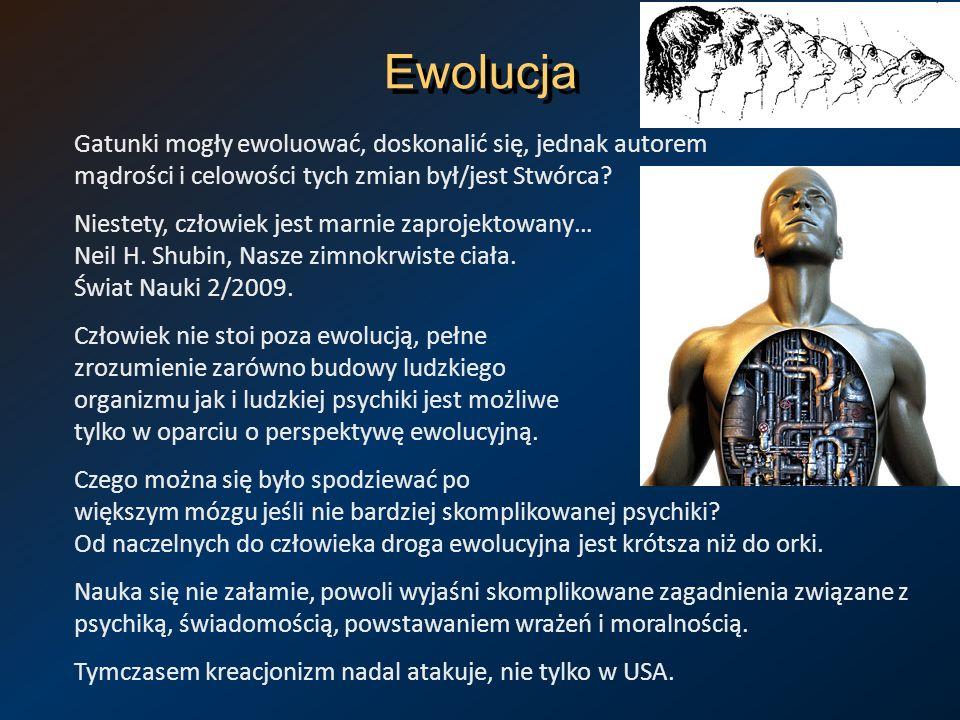 Ewolucja Gatunki mogły ewoluować, doskonalić się, jednak autorem mądrości i celowości tych zmian był/jest Stwórca? Niestety, człowiek jest marnie zapr