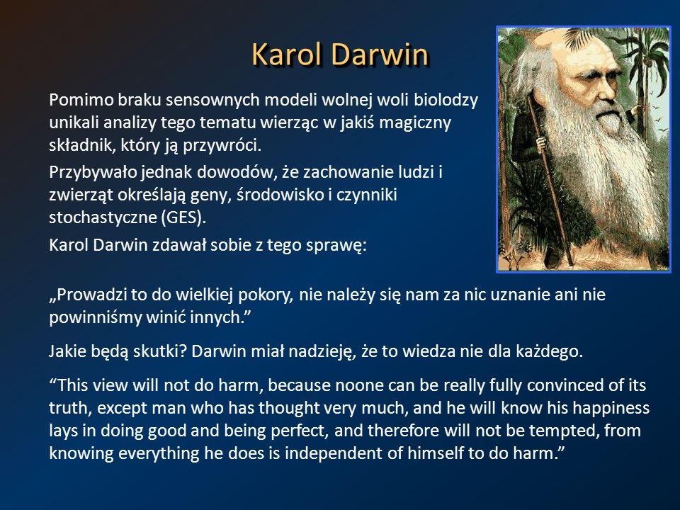 Karol Darwin Pomimo braku sensownych modeli wolnej woli biolodzy unikali analizy tego tematu wierząc w jakiś magiczny składnik, który ją przywróci. Pr