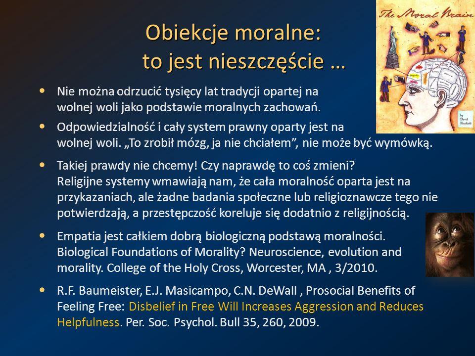 Obiekcje moralne: to jest nieszczęście … Nie można odrzucić tysięcy lat tradycji opartej na wolnej woli jako podstawie moralnych zachowań. Odpowiedzia