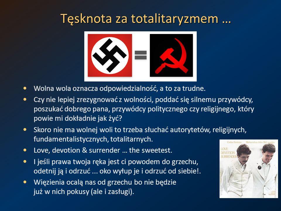 Tęsknota za totalitaryzmem … Wolna wola oznacza odpowiedzialność, a to za trudne. Czy nie lepiej zrezygnować z wolności, poddać się silnemu przywódcy,