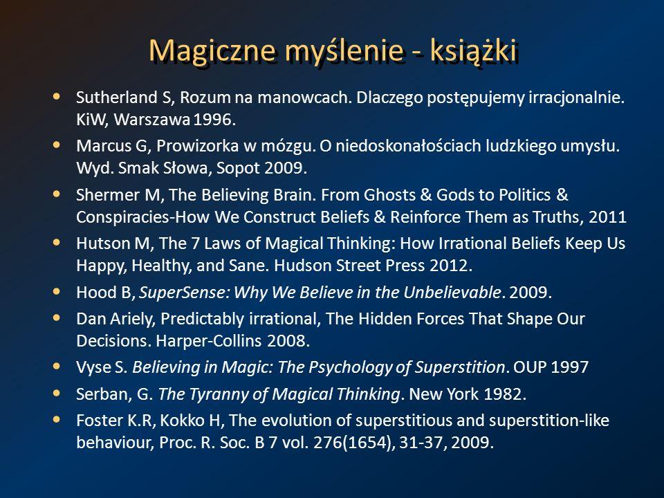 Magiczne myślenie - książki Sutherland S, Rozum na manowcach. Dlaczego postępujemy irracjonalnie. KiW, Warszawa 1996. Marcus G, Prowizorka w mózgu. O