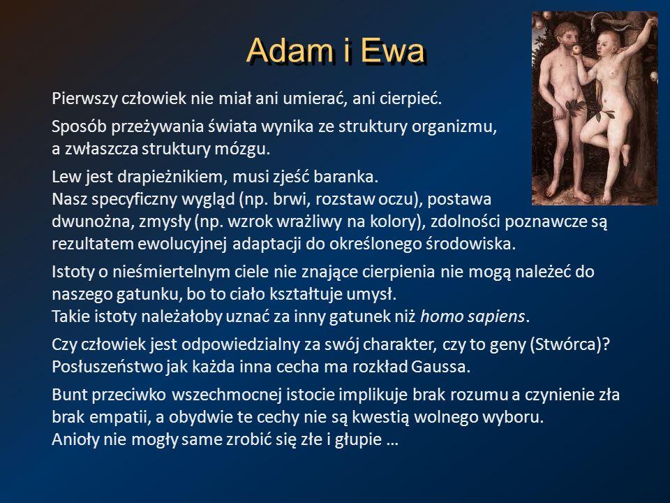 Adam i Ewa Pierwszy człowiek nie miał ani umierać, ani cierpieć. Sposób przeżywania świata wynika ze struktury organizmu, a zwłaszcza struktury mózgu.