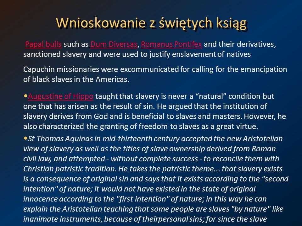 Wnioskowanie z świętych ksiąg Papal bulls such as Dum Diversas, Romanus Pontifex and their derivatives, sanctioned slavery and were used to justify en