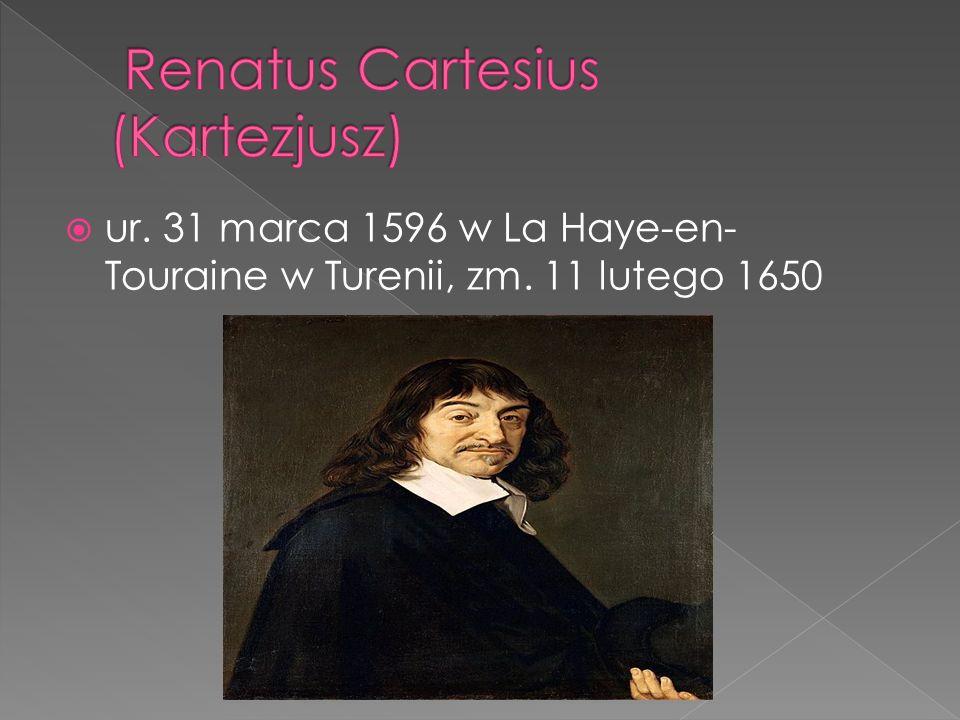 ur. 31 marca 1596 w La Haye-en- Touraine w Turenii, zm. 11 lutego 1650