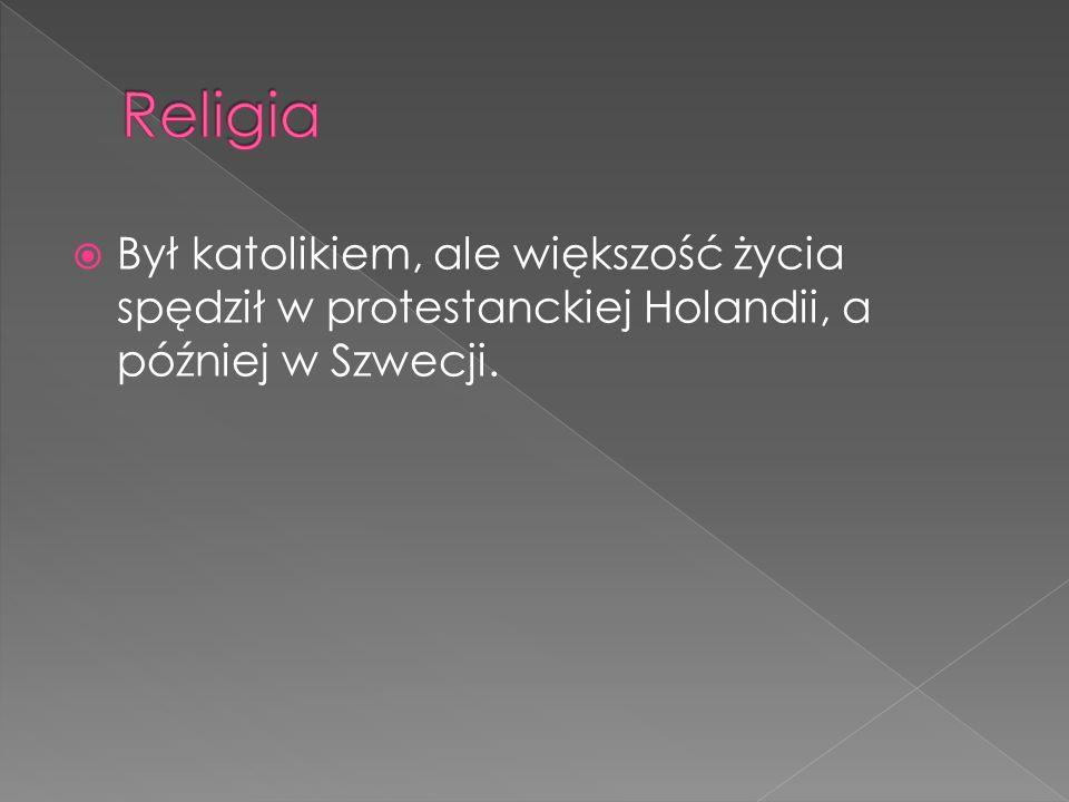 Był katolikiem, ale większość życia spędził w protestanckiej Holandii, a później w Szwecji.