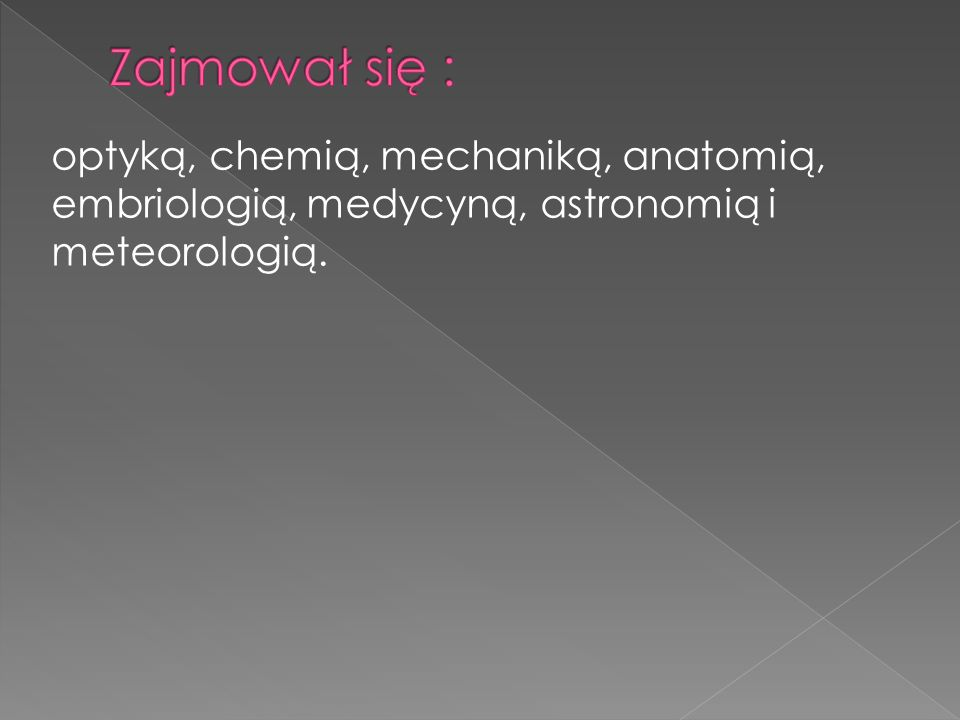optyką, chemią, mechaniką, anatomią, embriologią, medycyną, astronomią i meteorologią.