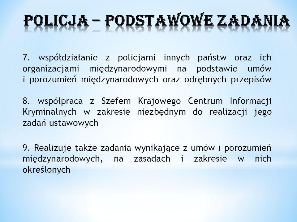 7. współdziałanie z policjami innych państw oraz ich organizacjami międzynarodowymi na podstawie umów i porozumień międzynarodowych oraz odrębnych prz