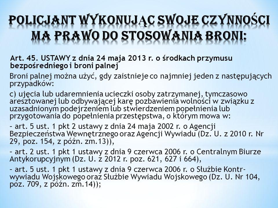 Art. 45. USTAWY z dnia 24 maja 2013 r. o środkach przymusu bezpośredniego i broni palnej Broni palnej można użyć, gdy zaistnieje co najmniej jeden z n