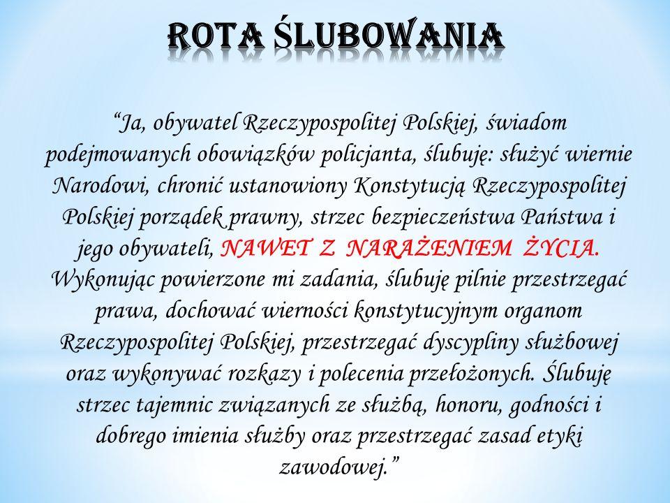 Ja, obywatel Rzeczypospolitej Polskiej, świadom podejmowanych obowiązków policjanta, ślubuję: służyć wiernie Narodowi, chronić ustanowiony Konstytucją