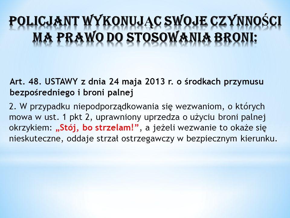 Art. 48. USTAWY z dnia 24 maja 2013 r. o środkach przymusu bezpośredniego i broni palnej 2. W przypadku niepodporządkowania się wezwaniom, o których m