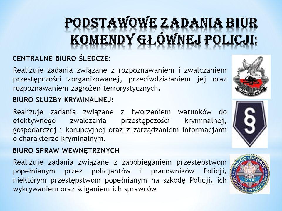 CENTRALNE BIURO ŚLEDCZE: Realizuje zadania związane z rozpoznawaniem i zwalczaniem przestępczości zorganizowanej, przeciwdziałaniem jej oraz rozpoznaw