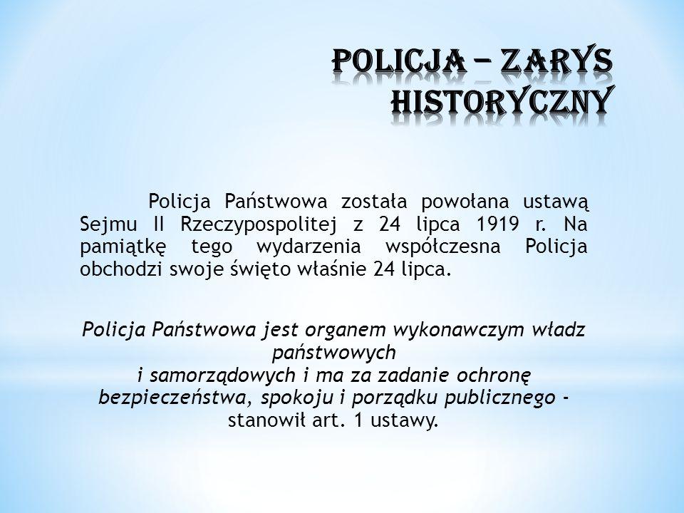 Policja Państwowa została powołana ustawą Sejmu II Rzeczypospolitej z 24 lipca 1919 r. Na pamiątkę tego wydarzenia współczesna Policja obchodzi swoje