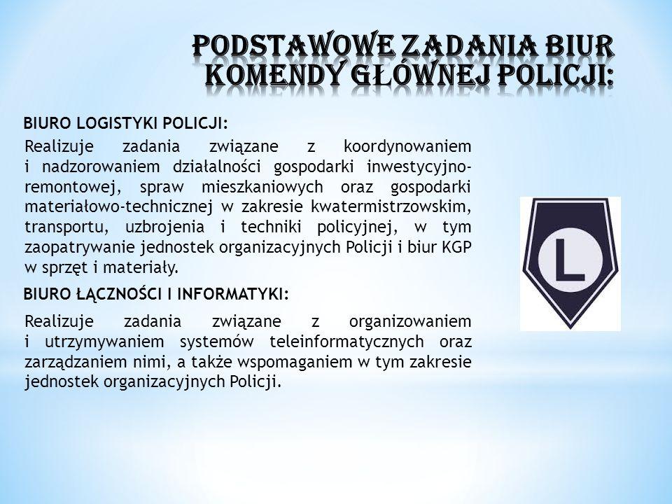 BIURO LOGISTYKI POLICJI: Realizuje zadania związane z koordynowaniem i nadzorowaniem działalności gospodarki inwestycyjno- remontowej, spraw mieszkani