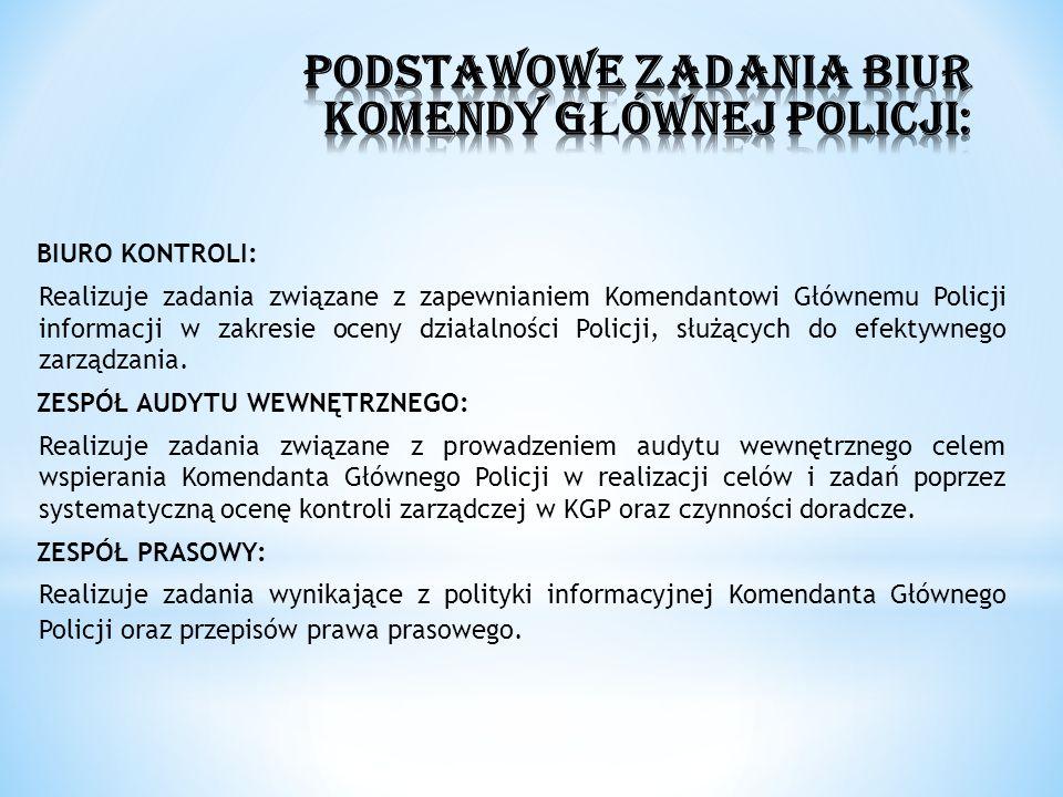 BIURO KONTROLI: Realizuje zadania związane z zapewnianiem Komendantowi Głównemu Policji informacji w zakresie oceny działalności Policji, służących do