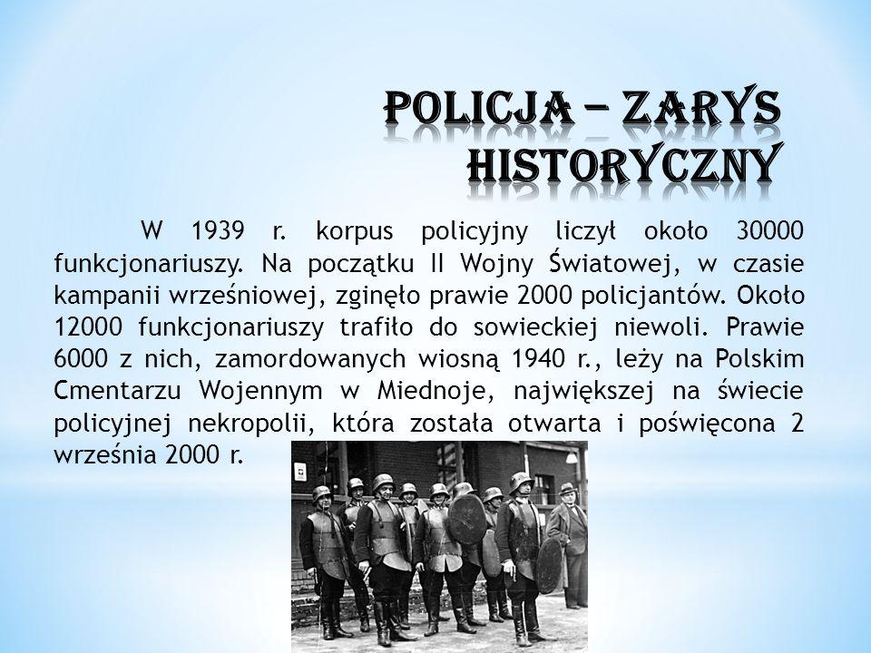 W 1939 r. korpus policyjny liczył około 30000 funkcjonariuszy. Na początku II Wojny Światowej, w czasie kampanii wrześniowej, zginęło prawie 2000 poli