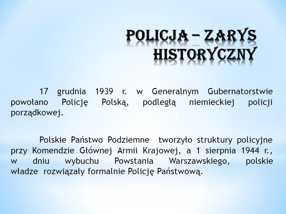 17 grudnia 1939 r. w Generalnym Gubernatorstwie powołano Policję Polską, podległą niemieckiej policji porządkowej. Polskie Państwo Podziemne tworzyło