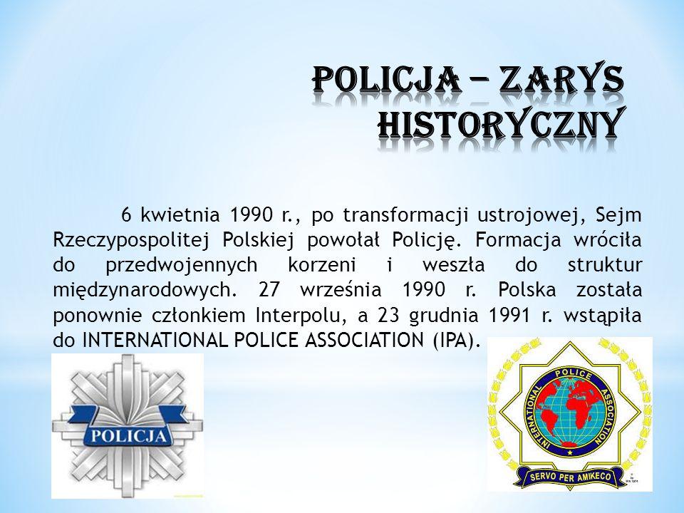 6 kwietnia 1990 r., po transformacji ustrojowej, Sejm Rzeczypospolitej Polskiej powołał Policję. Formacja wróciła do przedwojennych korzeni i weszła d