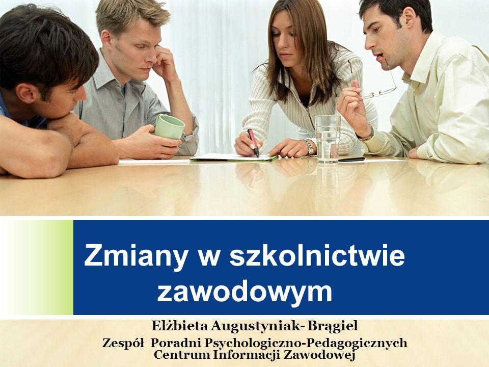 Zmiany w szkolnictwie zawodowym Elżbieta Augustyniak- Brągiel Zespół Poradni Psychologiczno-Pedagogicznych Centrum Informacji Zawodowej