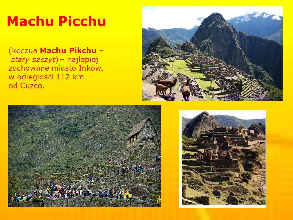 Machu Picchu (keczua Machu Pikchu – stary szczyt) – najlepiej zachowane miasto Inków, w odległości 112 km od Cuzco.