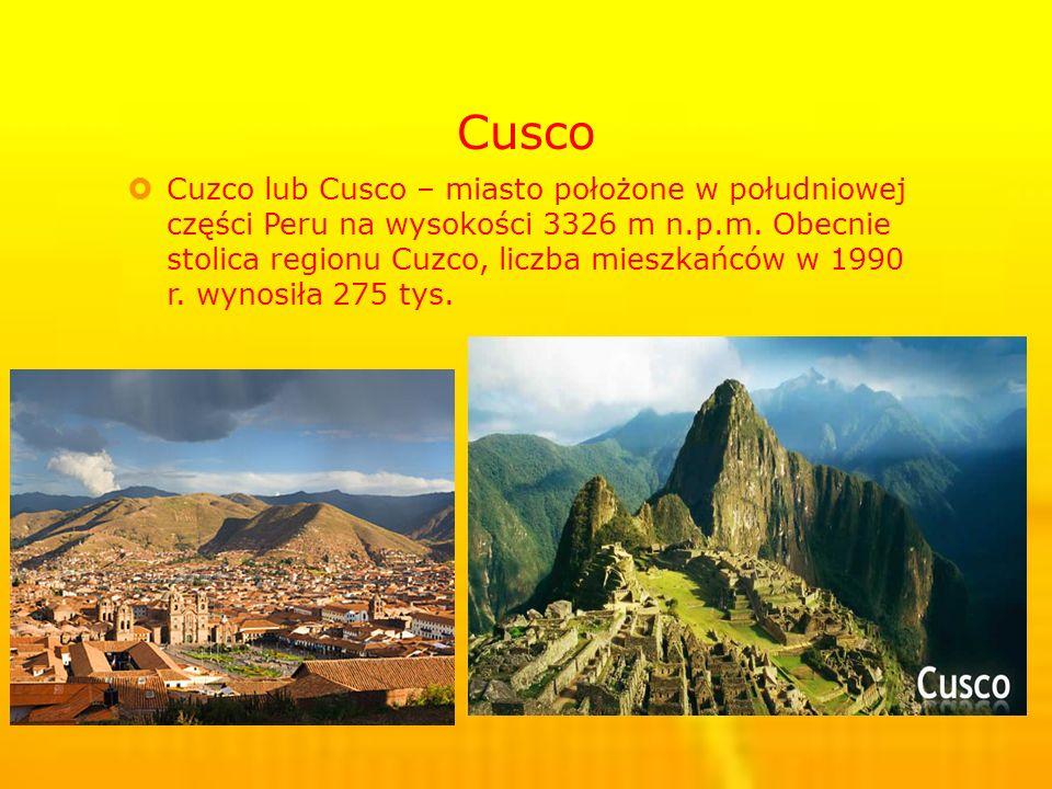 Cusco Cuzco lub Cusco – miasto położone w południowej części Peru na wysokości 3326 m n.p.m.