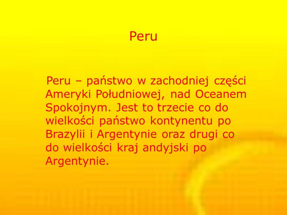 Peru – państwo w zachodniej części Ameryki Południowej, nad Oceanem Spokojnym.