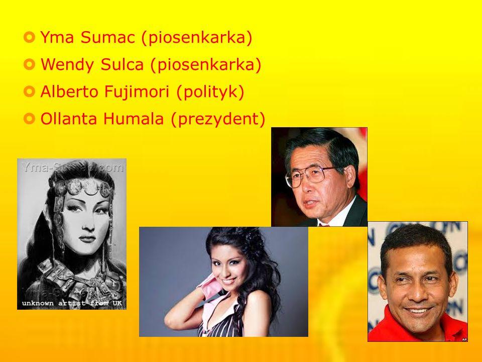 Yma Sumac (piosenkarka) Wendy Sulca (piosenkarka) Alberto Fujimori (polityk) Ollanta Humala (prezydent)