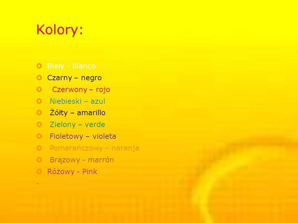Kolory: Biały - blanco Czarny – negro Czerwony – rojo Niebieski – azul Żółty – amarillo Zielony – verde Fioletowy – violeta Pomarańczowy – naranja Brązowy - marrón Różowy - Pink -