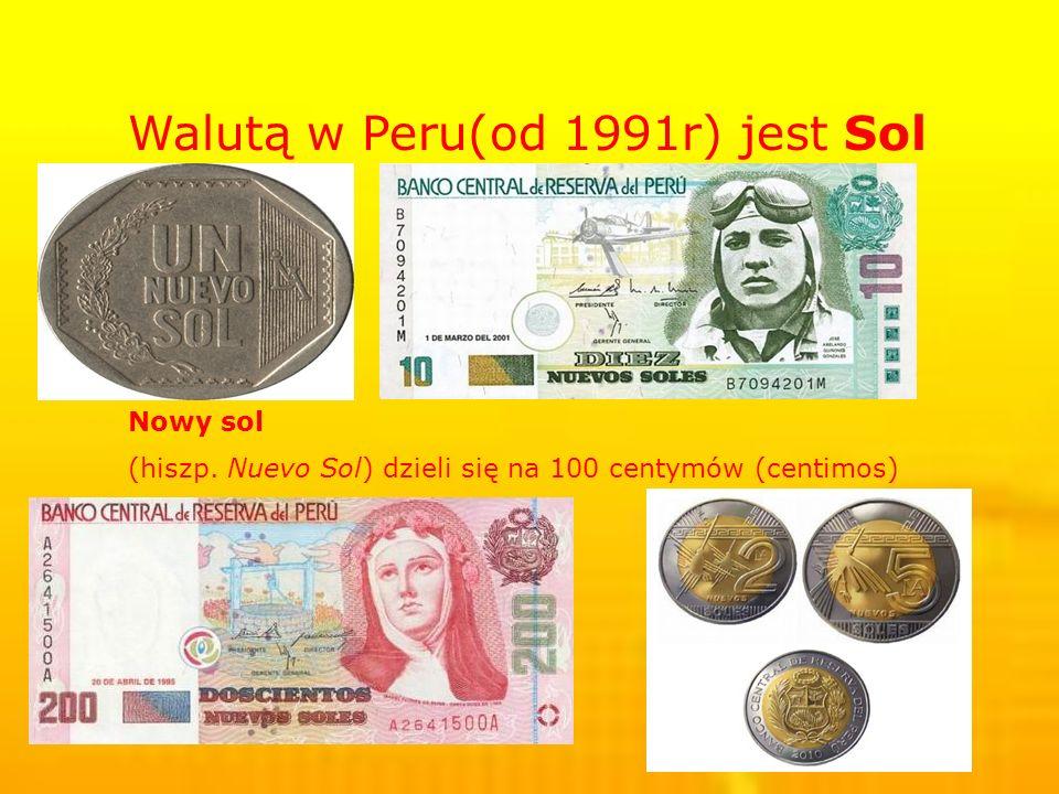 Walutą w Peru(od 1991r) jest Sol Nowy sol (hiszp. Nuevo Sol) dzieli się na 100 centymów (centimos)