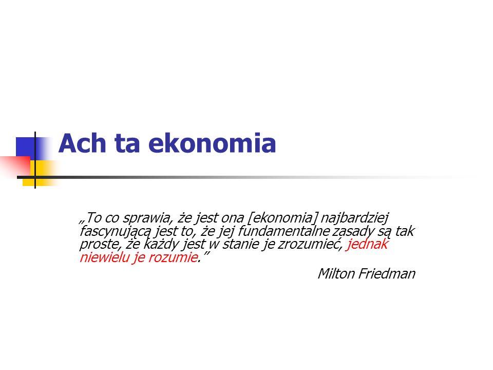 Ach ta ekonomia To co sprawia, że jest ona [ekonomia] najbardziej fascynującą jest to, że jej fundamentalne zasady są tak proste, że każdy jest w stan