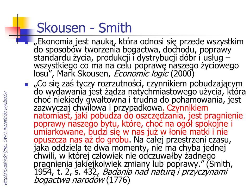 Witold Kwaśnicki (INE, UWr), Notatki do wykładów Skousen - Smith Ekonomia jest nauką, która odnosi się przede wszystkim do sposobów tworzenia bogactwa