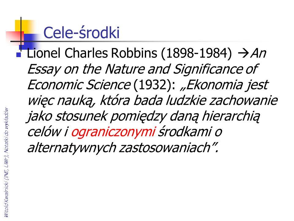 Witold Kwaśnicki (INE, UWr), Notatki do wykładów Cele-środki Lionel Charles Robbins (1898-1984) An Essay on the Nature and Significance of Economic Sc