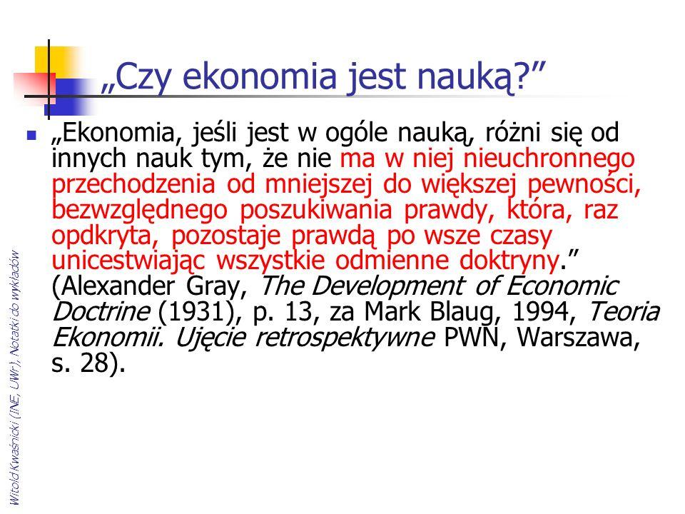 Witold Kwaśnicki (INE, UWr), Notatki do wykładów Czy ekonomia jest nauką? Ekonomia, jeśli jest w ogóle nauką, różni się od innych nauk tym, że nie ma