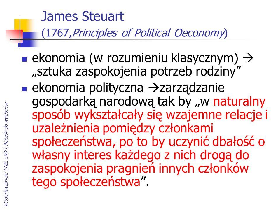 Witold Kwaśnicki (INE, UWr), Notatki do wykładów James Steuart (1767,Principles of Political Oeconomy) ekonomia (w rozumieniu klasycznym) sztuka zaspo