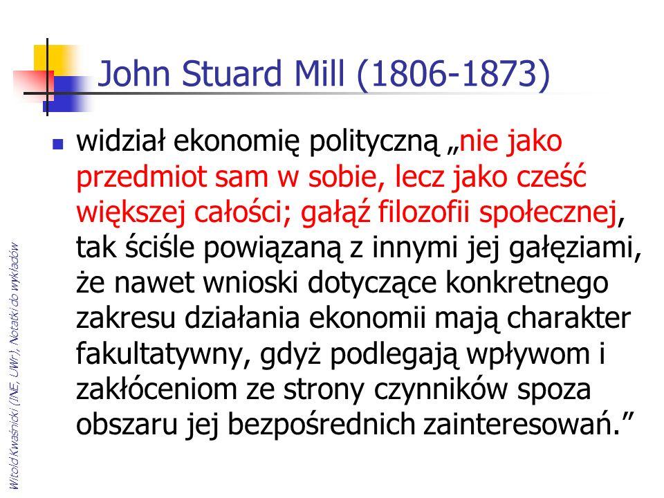 Witold Kwaśnicki (INE, UWr), Notatki do wykładów John Stuard Mill (1806-1873) widział ekonomię polityczną nie jako przedmiot sam w sobie, lecz jako cz