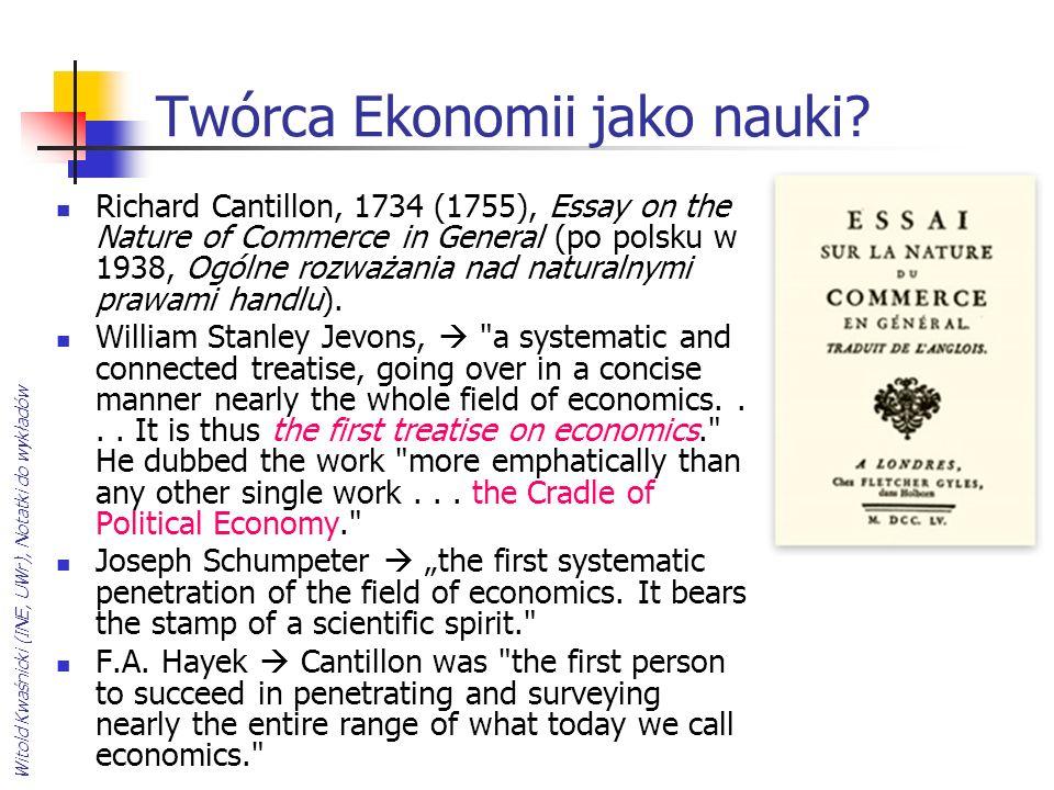 Witold Kwaśnicki (INE, UWr), Notatki do wykładów Twórca Ekonomii jako nauki? Richard Cantillon, 1734 (1755), Essay on the Nature of Commerce in Genera