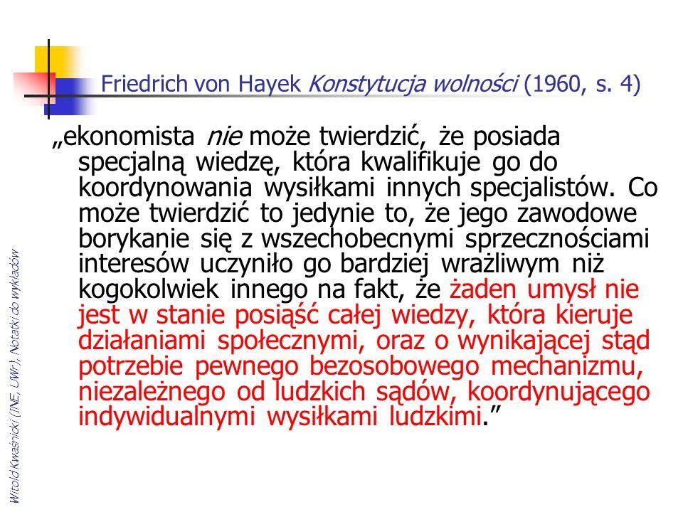 Witold Kwaśnicki (INE, UWr), Notatki do wykładów Friedrich von Hayek Konstytucja wolności (1960, s. 4) ekonomista nie może twierdzić, że posiada specj