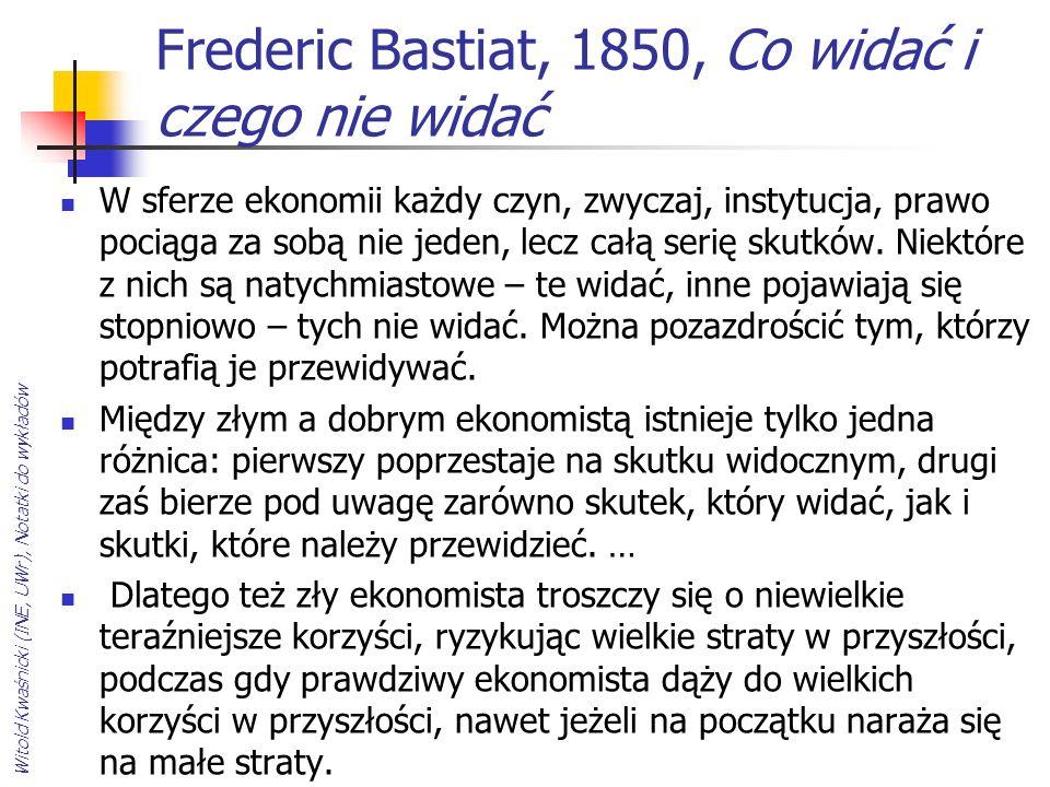 Frederic Bastiat, 1850, Co widać i czego nie widać W sferze ekonomii każdy czyn, zwyczaj, instytucja, prawo pociąga za sobą nie jeden, lecz całą serię