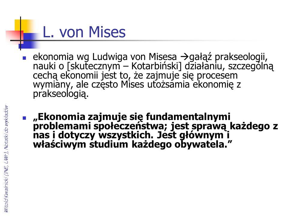 L. von Mises ekonomia wg Ludwiga von Misesa gałąź prakseologii, nauki o [skutecznym – Kotarbiński] działaniu, szczególną cechą ekonomii jest to, że za