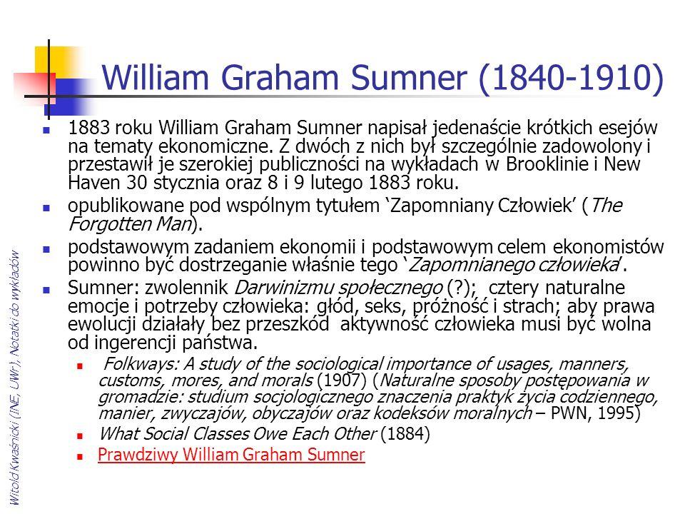 William Graham Sumner (1840-1910) 1883 roku William Graham Sumner napisał jedenaście krótkich esejów na tematy ekonomiczne. Z dwóch z nich był szczegó