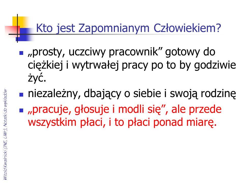 Witold Kwaśnicki (INE, UWr), Notatki do wykładów Kto jest Zapomnianym Człowiekiem? prosty, uczciwy pracownik gotowy do ciężkiej i wytrwałej pracy po t