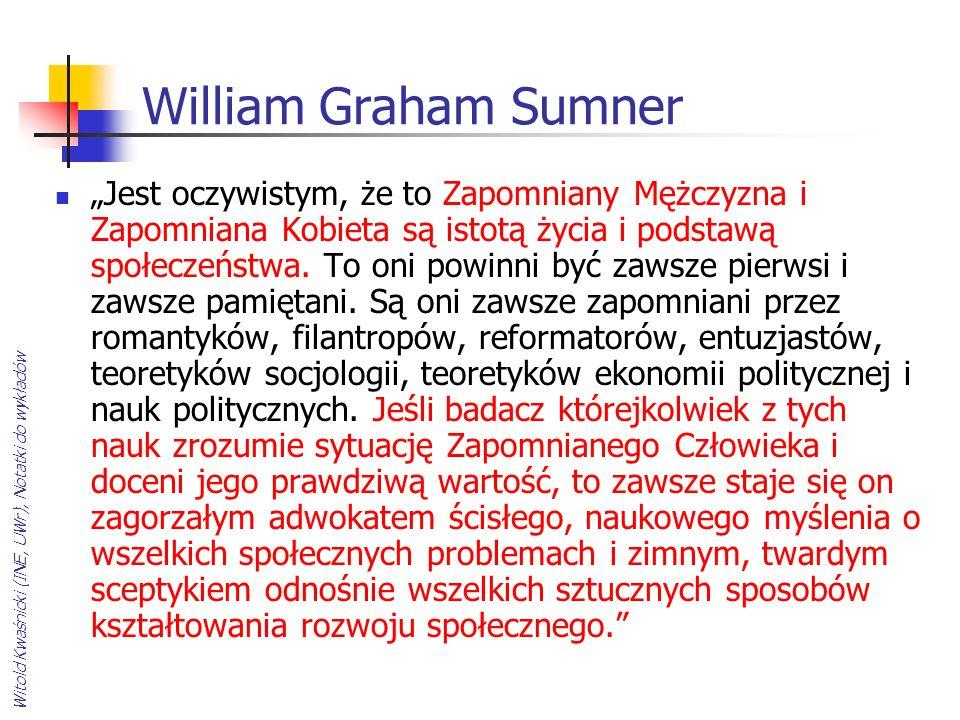 Witold Kwaśnicki (INE, UWr), Notatki do wykładów William Graham Sumner Jest oczywistym, że to Zapomniany Mężczyzna i Zapomniana Kobieta są istotą życi