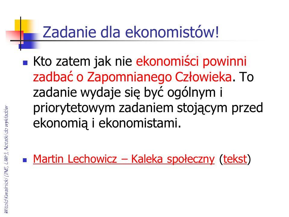Witold Kwaśnicki (INE, UWr), Notatki do wykładów Zadanie dla ekonomistów! Kto zatem jak nie ekonomiści powinni zadbać o Zapomnianego Człowieka. To zad