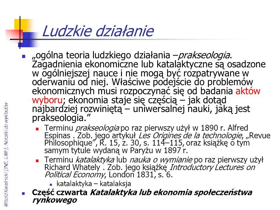 Witold Kwaśnicki (INE, UWr), Notatki do wykładów Ludzkie działanie ogólna teoria ludzkiego działania –prakseologia. Zagadnienia ekonomiczne lub katala