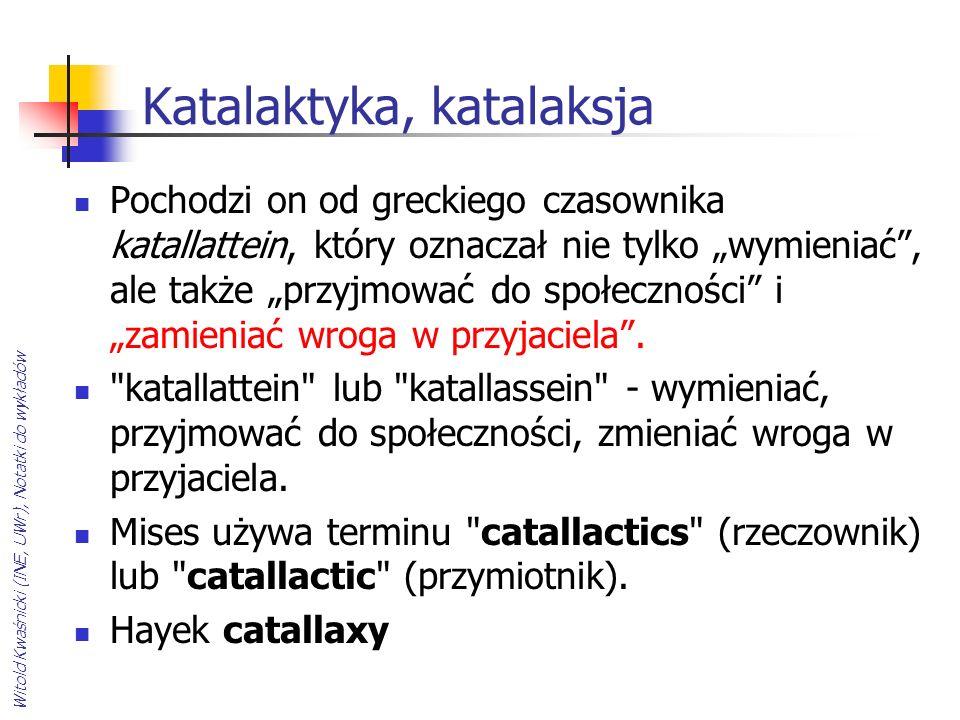 Witold Kwaśnicki (INE, UWr), Notatki do wykładów Katalaktyka, katalaksja Pochodzi on od greckiego czasownika katallattein, który oznaczał nie tylko wy
